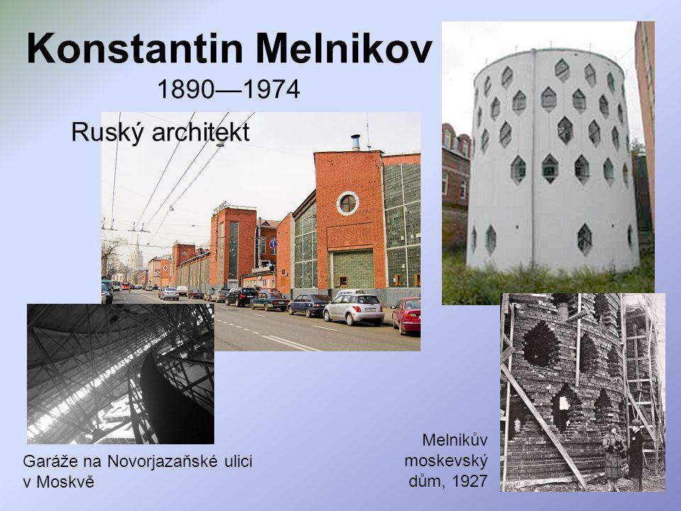 Konstantin Melnikov 1890—1974 Ruský architekt Melnikův moskevský dům, 1927 Garáže na Novorjazaňské ulici v Moskvě