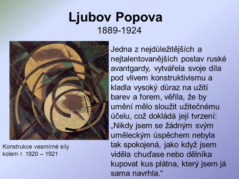 Ljubov Popova 1889-1924 Jedna z nejdůležitějších a nejtalentovanějších postav ruské avantgardy, vytvářela svoje díla pod vlivem konstruktivismu a klad