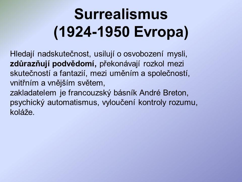 Surrealismus (1924-1950 Evropa) Hledají nadskutečnost, usilují o osvobození mysli, zdůrazňují podvědomí, překonávají rozkol mezi skutečností a fantazi