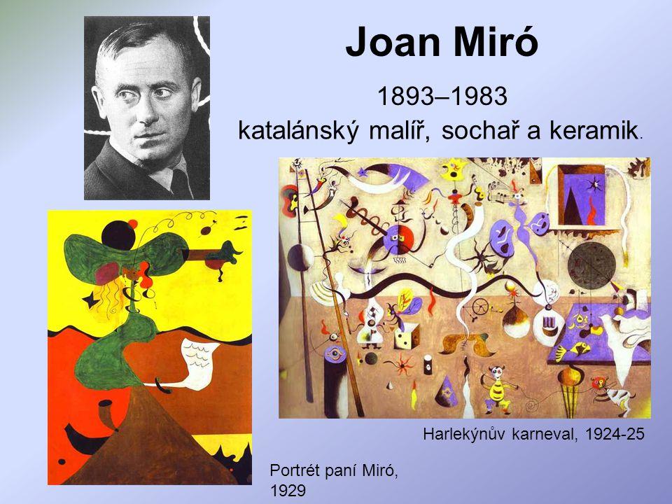Joan Miró 1893–1983 katalánský malíř, sochař a keramik. Harlekýnův karneval, 1924-25 Portrét paní Miró, 1929