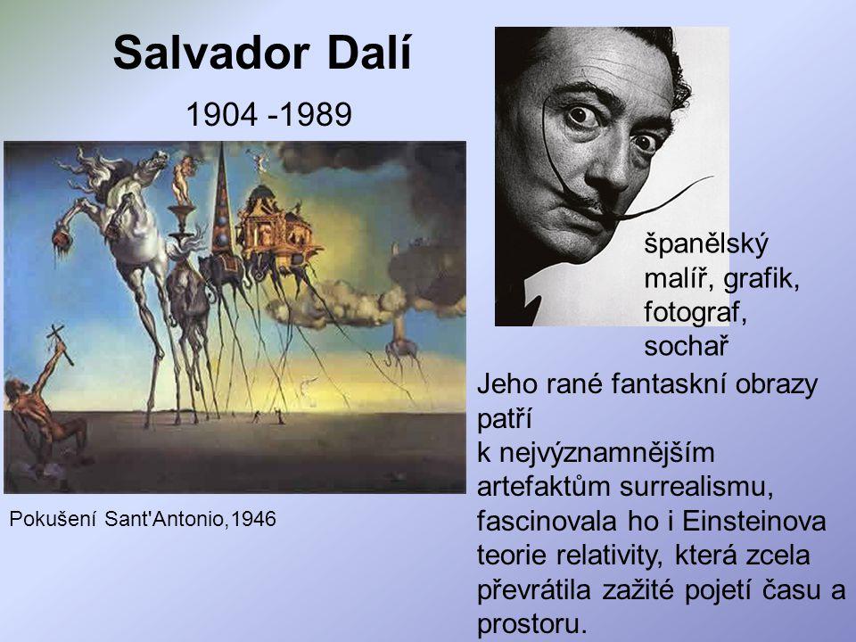 Salvador Dalí 1904 -1989 Pokušení Sant'Antonio,1946 Jeho rané fantaskní obrazy patří k nejvýznamnějším artefaktům surrealismu, fascinovala ho i Einste