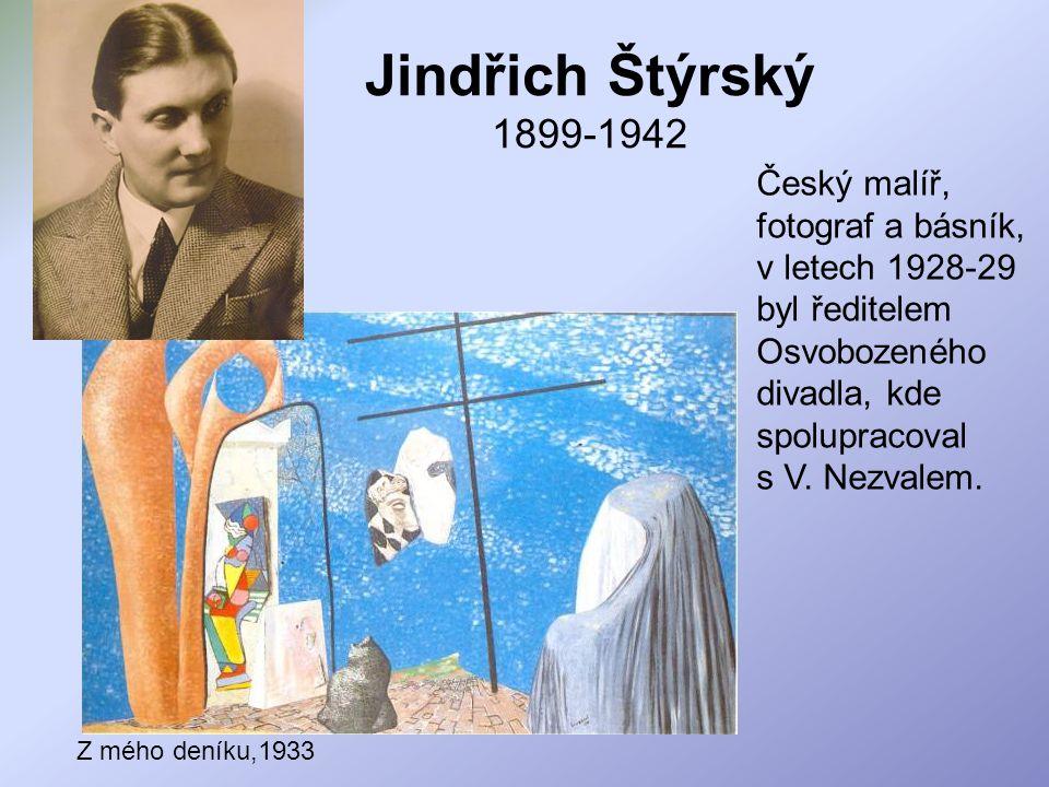Jindřich Štýrský 1899-1942 Český malíř, fotograf a básník, v letech 1928-29 byl ředitelem Osvobozeného divadla, kde spolupracoval s V. Nezvalem. Z méh