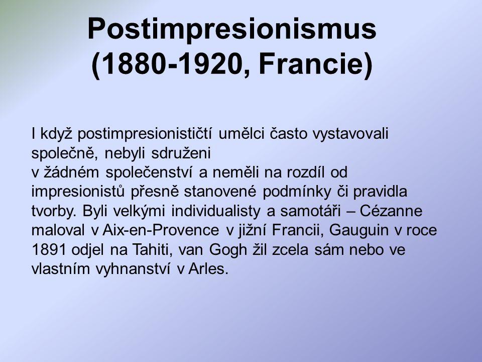 Postimpresionismus (1880-1920, Francie) I když postimpresionističtí umělci často vystavovali společně, nebyli sdruženi v žádném společenství a neměli