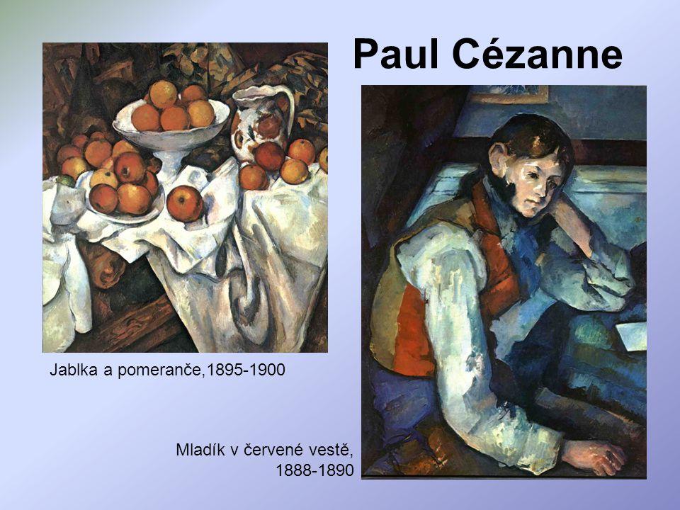 Paul Cézanne Jablka a pomeranče,1895-1900 Mladík v červené vestě, 1888-1890