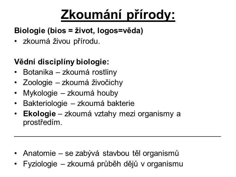 Zkoumání přírody: Biologie (bios = život, logos=věda) zkoumá živou přírodu.