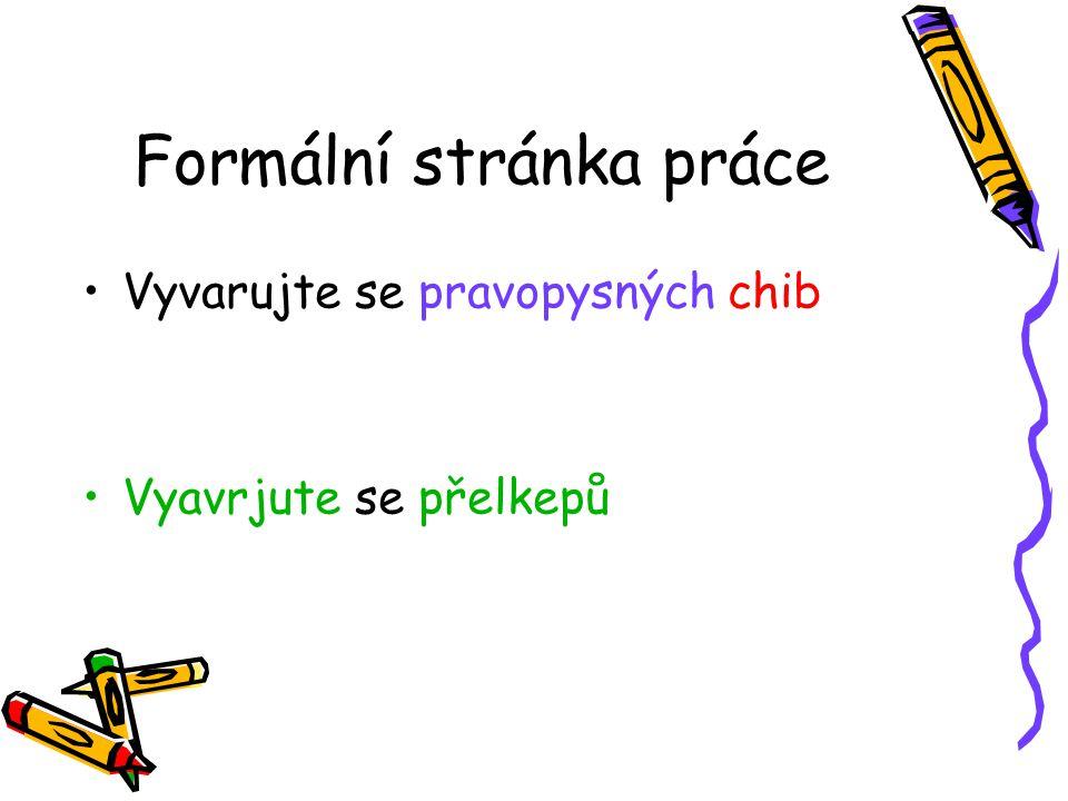 Formální stránka práce Vyvarujte se pravopysných chib Vyavrjute se přelkepů