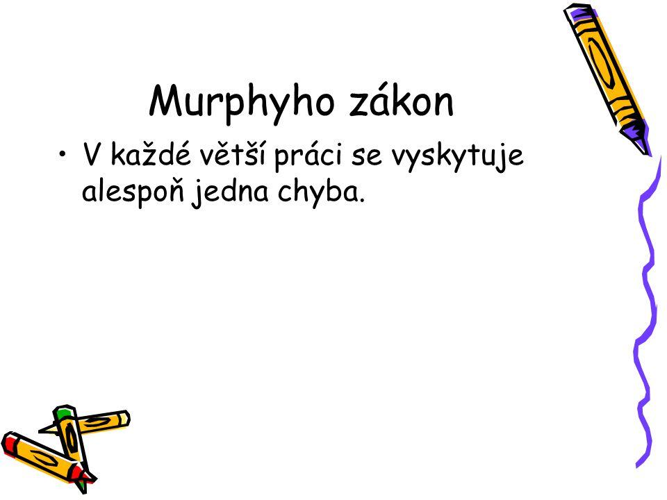 Murphyho zákon V každé větší práci se vyskytuje alespoň jedna chyba.