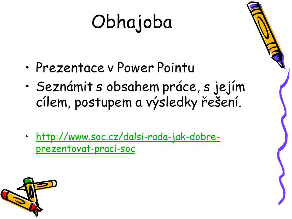 Obhajoba Prezentace v Power Pointu Seznámit s obsahem práce, s jejím cílem, postupem a výsledky řešení. http://www.soc.cz/dalsi-rada-jak-dobre- prezen