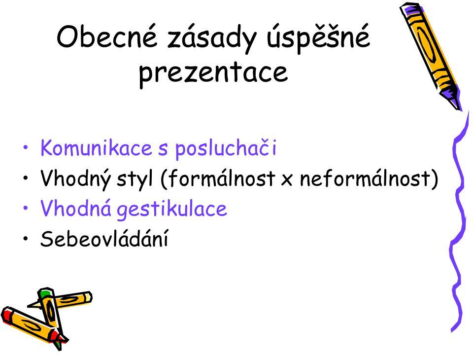 Obecné zásady úspěšné prezentace Komunikace s posluchači Vhodný styl (formálnost x neformálnost) Vhodná gestikulace Sebeovládání