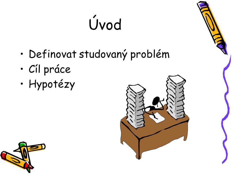 Úvod Definovat studovaný problém Cíl práce Hypotézy