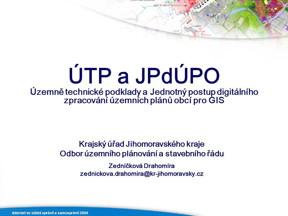 Internet ve státní správě a samosprávě 2004 ÚTP a JPdÚPO Územně technické podklady a Jednotný postup digitálního zpracování územních plánů obcí pro GI