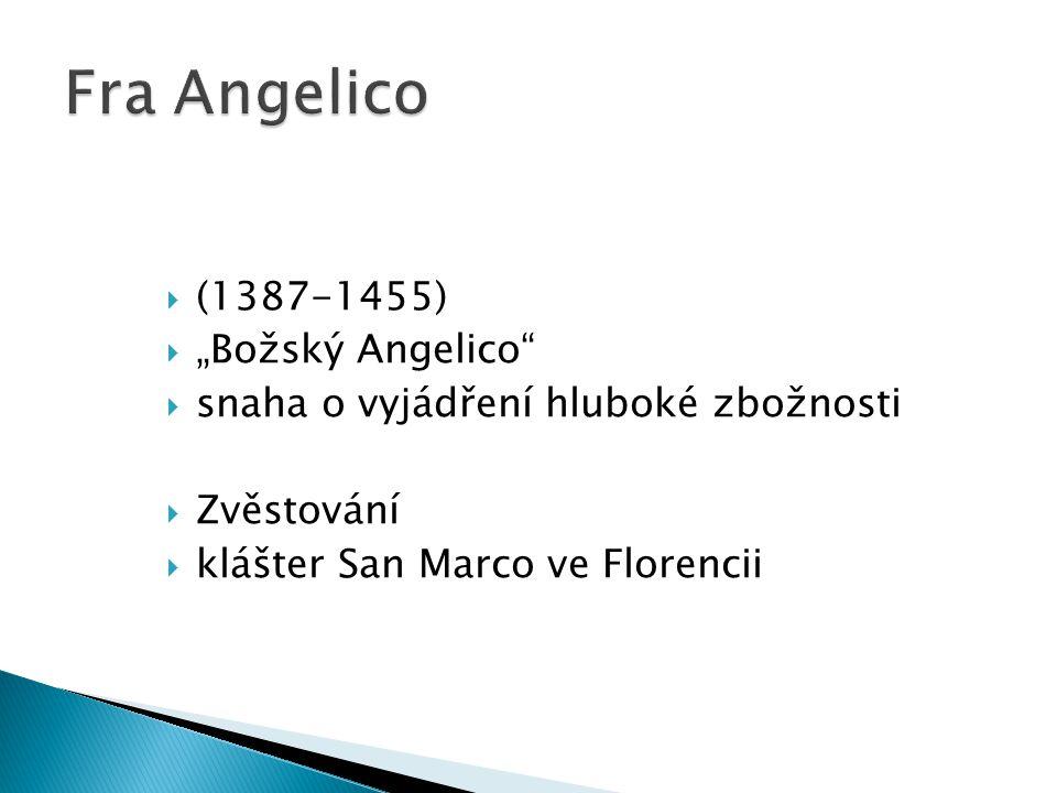 """ (1387-1455)  """"Božský Angelico""""  snaha o vyjádření hluboké zbožnosti  Zvěstování  klášter San Marco ve Florencii"""