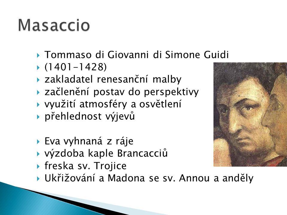  Tommaso di Giovanni di Simone Guidi  (1401-1428)  zakladatel renesanční malby  začlenění postav do perspektivy  využití atmosféry a osvětlení 