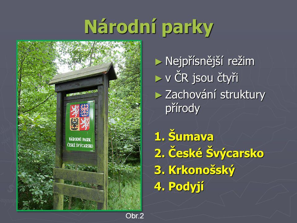 Národní parky ► Nejpřísnější režim ► v ČR jsou čtyři ► Zachování struktury přírody 1.
