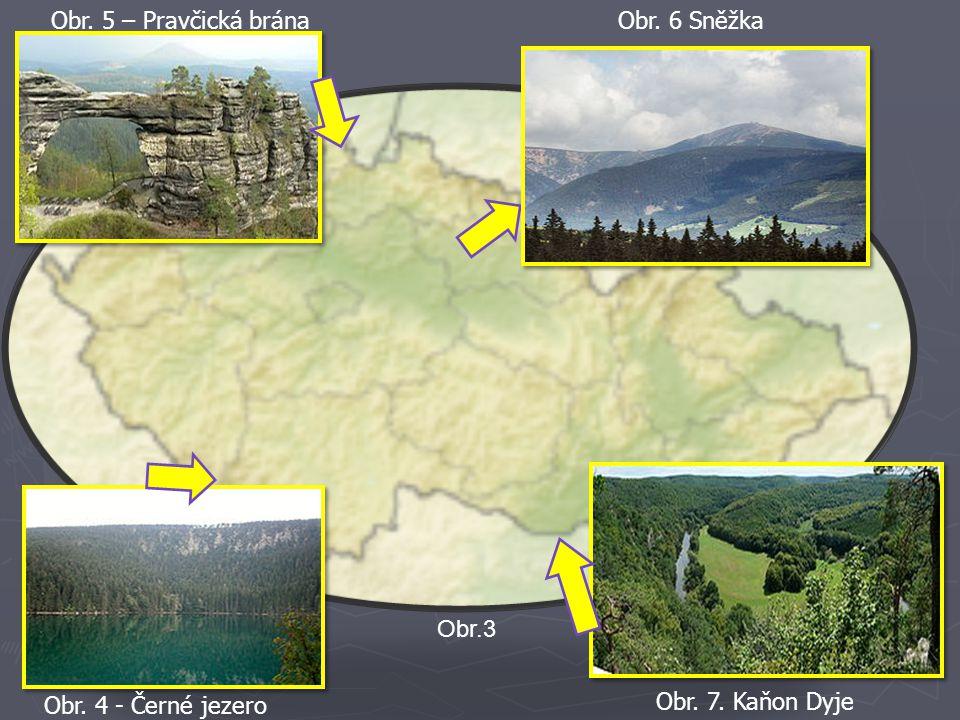 Obr.3 Obr. 4 - Černé jezero Obr. 5 – Pravčická bránaObr. 6 Sněžka Obr. 7. Kaňon Dyje
