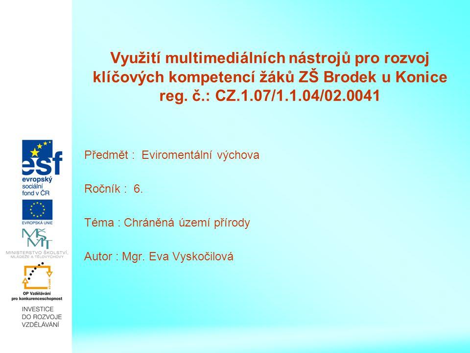 Využití multimediálních nástrojů pro rozvoj klíčových kompetencí žáků ZŠ Brodek u Konice reg. č.: CZ.1.07/1.1.04/02.0041 Předmět : Eviromentální výcho