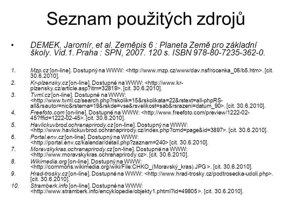 Seznam použitých zdrojů DEMEK, Jaromír, et al. Zeměpis 6 : Planeta Země pro základní školy. Vid.1. Praha : SPN, 2007. 120 s. ISBN 978-80-7235-362-0. 1
