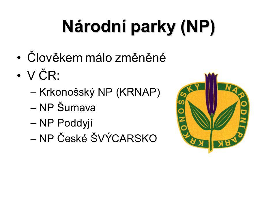 Národní parky (NP) Člověkem málo změněné V ČR: –Krkonošský NP (KRNAP) –NP Šumava –NP Poddyjí –NP České ŠVÝCARSKO