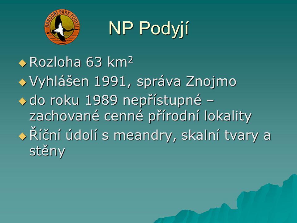 NP Podyjí  Rozloha 63 km 2  Vyhlášen 1991, správa Znojmo  do roku 1989 nepřístupné – zachované cenné přírodní lokality  Říční údolí s meandry, ska