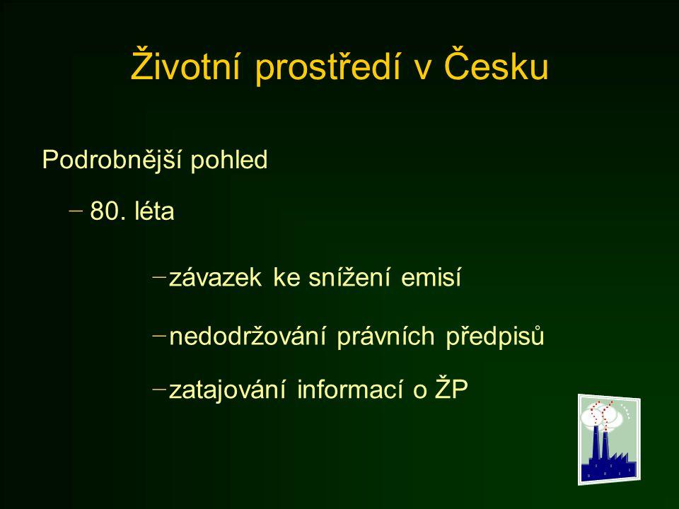 Životní prostředí v Česku Podrobnější pohled − 80. léta − závazek ke snížení emisí − nedodržování právních předpisů − zatajování informací o ŽP