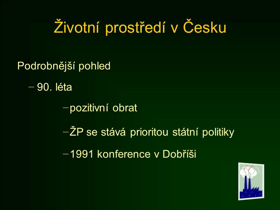 Životní prostředí v Česku Podrobnější pohled − 90. léta − pozitivní obrat − ŽP se stává prioritou státní politiky − 1991 konference v Dobříši