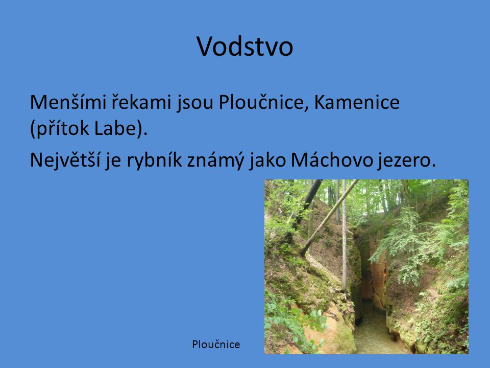 Vodstvo Menšími řekami jsou Ploučnice, Kamenice (přítok Labe).