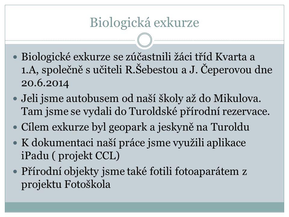 Biologická exkurze Biologické exkurze se zúčastnili žáci tříd Kvarta a 1.A, společně s učiteli R.Šebestou a J.
