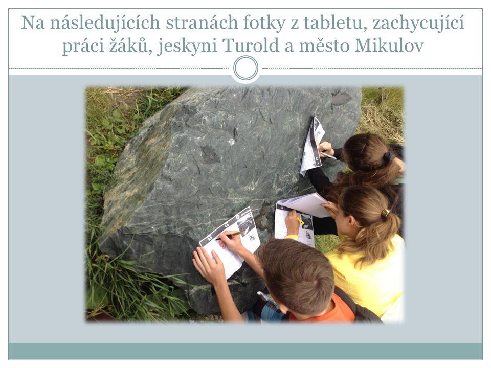 Na následujících stranách fotky z tabletu, zachycující práci žáků, jeskyni Turold a město Mikulov