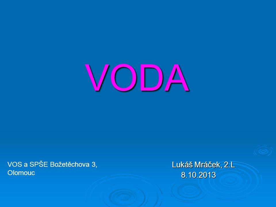 VODA Lukáš Mráček, 2.L 8.10.2013 Lukáš Mráček, 2.L 8.10.2013 VOS a SPŠE Božetěchova 3, Olomouc