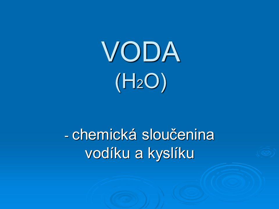 VODA (H 2 O) - chemická sloučenina vodíku a kyslíku