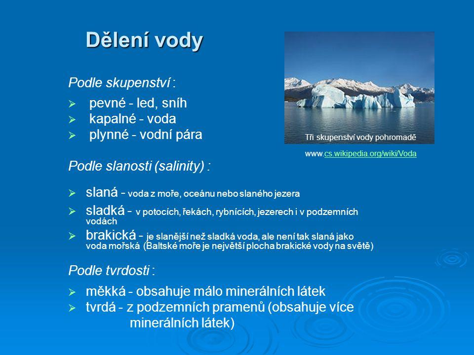 Dělení vody Podle skupenství :   pevné - led, sníh   kapalné - voda   plynné - vodní pára Podle slanosti (salinity) :   slaná - voda z moře, o