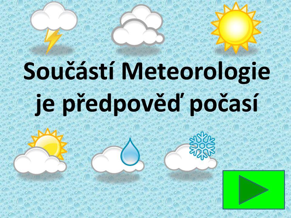 Součástí Meteorologie je předpověď počasí