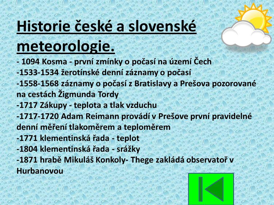 Historie české a slovenské meteorologie. - 1094 Kosma - první zmínky o počasí na území Čech -1533-1534 žerotínské denní záznamy o počasí -1558-1568 zá