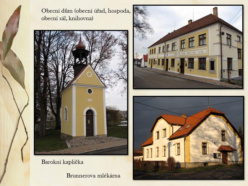 Obecní úřad Barokní kapli č ka Brunnerova mlékárna Obecní d ů m (obecní ú ř ad, hospoda, obecní sál, knihovna)