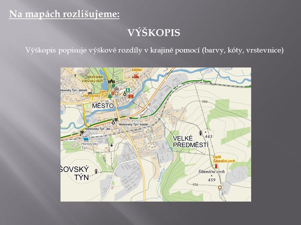 Na mapách rozlišujeme: VÝŠKOPIS Výškopis popisuje výškové rozdíly v krajině pomocí (barvy, kóty, vrstevnice)
