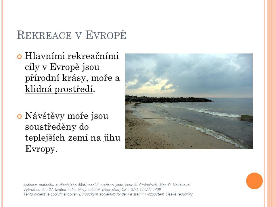 R EKREACE V E VROPĚ Hlavními rekreačními cíly v Evropě jsou přírodní krásy, moře a klidná prostředí.