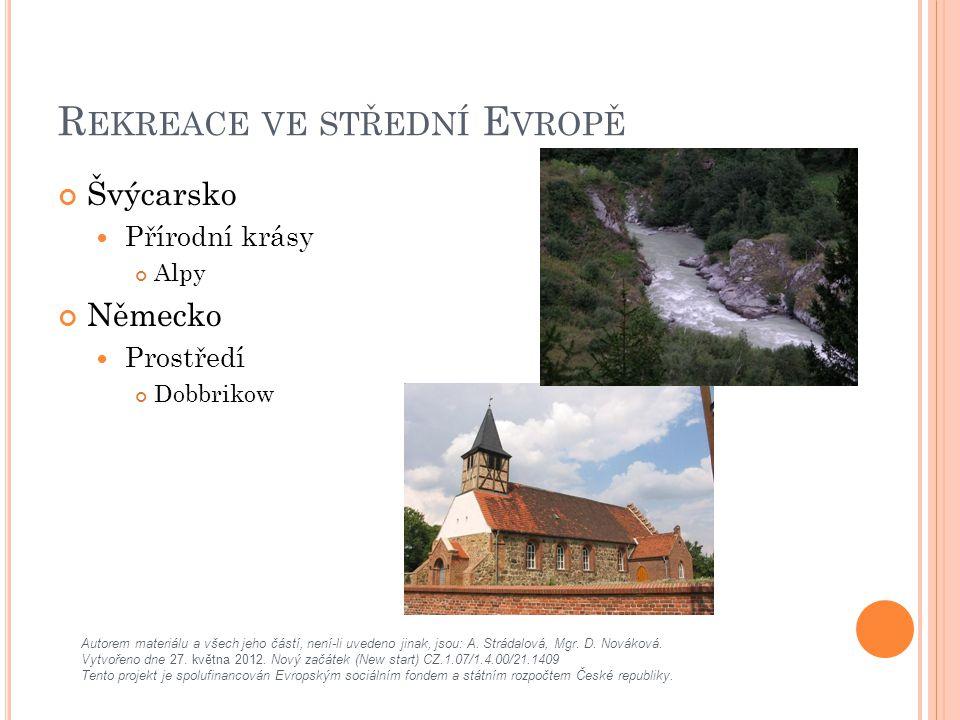 R EKREACE VE STŘEDNÍ E VROPĚ Švýcarsko Přírodní krásy Alpy Německo Prostředí Dobbrikow Autorem materiálu a všech jeho částí, není-li uvedeno jinak, jsou: A.