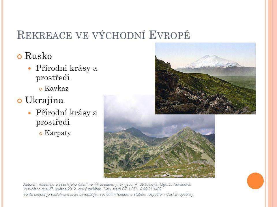 R EKREACE VE VÝCHODNÍ E VROPĚ Rusko Přírodní krásy a prostředí Kavkaz Ukrajina Přírodní krásy a prostředí Karpaty Autorem materiálu a všech jeho částí, není-li uvedeno jinak, jsou: A.