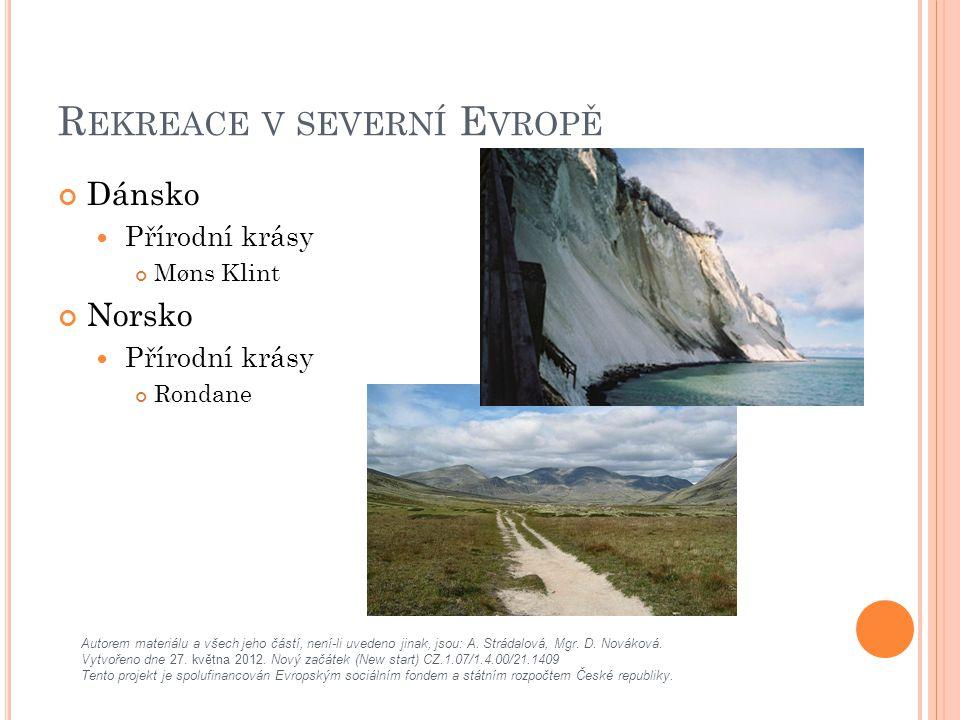 R EKREACE V SEVERNÍ E VROPĚ Dánsko Přírodní krásy Møns Klint Norsko Přírodní krásy Rondane Autorem materiálu a všech jeho částí, není-li uvedeno jinak, jsou: A.
