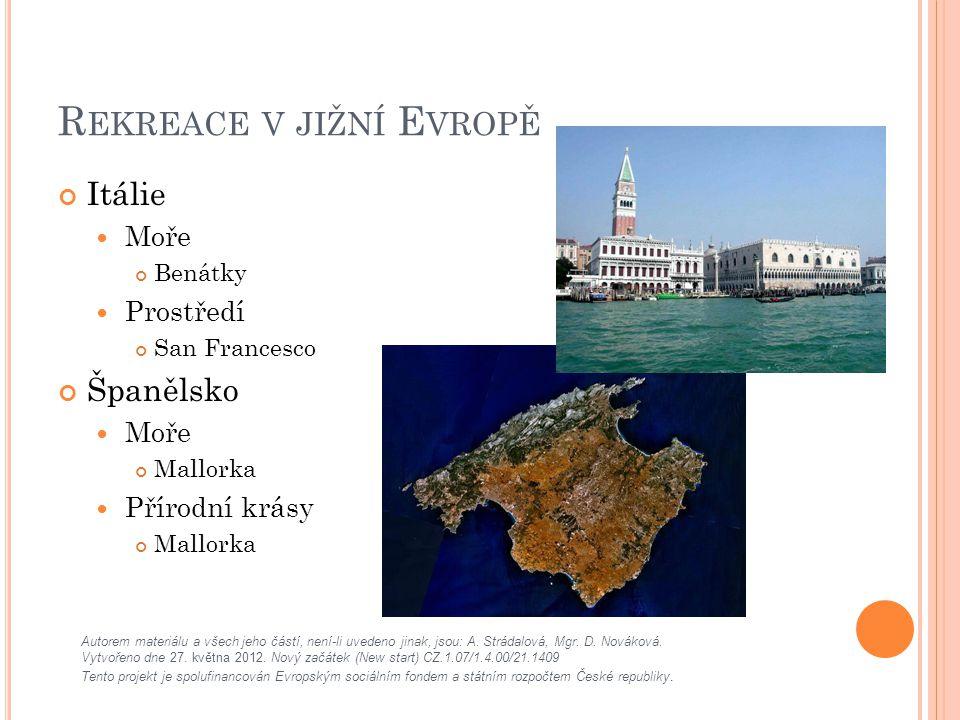 R EKREACE V JIŽNÍ E VROPĚ Itálie Moře Benátky Prostředí San Francesco Španělsko Moře Mallorka Přírodní krásy Mallorka Autorem materiálu a všech jeho částí, není-li uvedeno jinak, jsou: A.