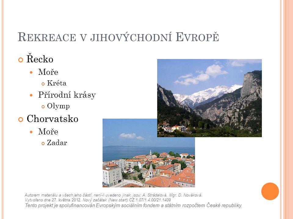 R EKREACE V JIHOVÝCHODNÍ E VROPĚ Řecko Moře Kréta Přírodní krásy Olymp Chorvatsko Moře Zadar Autorem materiálu a všech jeho částí, není-li uvedeno jinak, jsou: A.