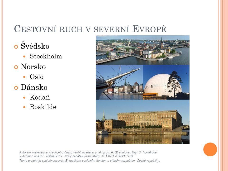 C ESTOVNÍ RUCH V SEVERNÍ E VROPĚ Švédsko Stockholm Norsko Oslo Dánsko Kodaň Roskilde Autorem materiálu a všech jeho částí, není-li uvedeno jinak, jsou: A.