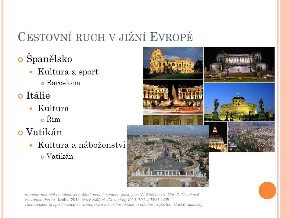 C ESTOVNÍ RUCH V JIŽNÍ E VROPĚ Španělsko Kultura a sport Barcelona Itálie Kultura Řím Vatikán Kultura a náboženství Vatikán Autorem materiálu a všech jeho částí, není-li uvedeno jinak, jsou: A.