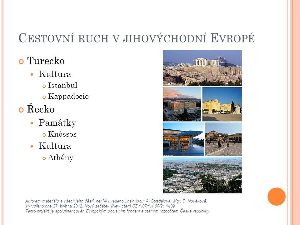C ESTOVNÍ RUCH V JIHOVÝCHODNÍ E VROPĚ Turecko Kultura Istanbul Kappadocie Řecko Památky Knóssos Kultura Athény Autorem materiálu a všech jeho částí, není-li uvedeno jinak, jsou: A.