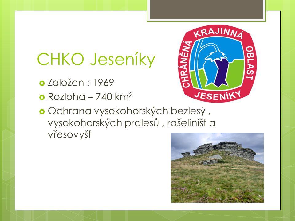CHKO Jeseníky  Založen : 1969  Rozloha – 740 km 2  Ochrana vysokohorských bezlesý, vysokohorských pralesů, rašelinišť a vřesovyšť
