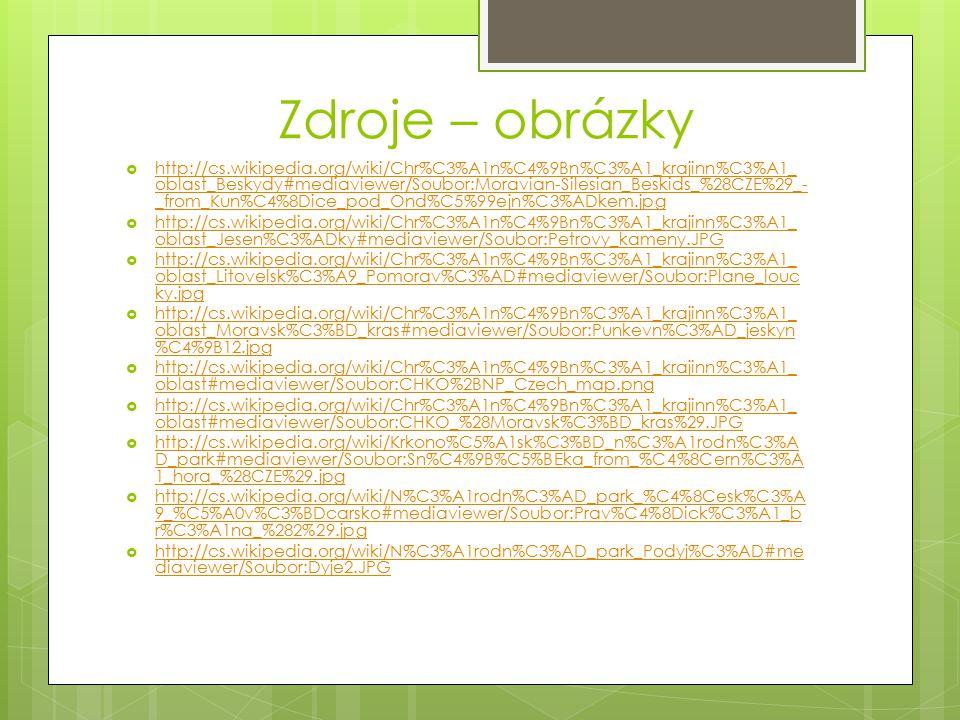 Zdroje – obrázky  http://cs.wikipedia.org/wiki/Chr%C3%A1n%C4%9Bn%C3%A1_krajinn%C3%A1_ oblast_Beskydy#mediaviewer/Soubor:Moravian-Silesian_Beskids_%28
