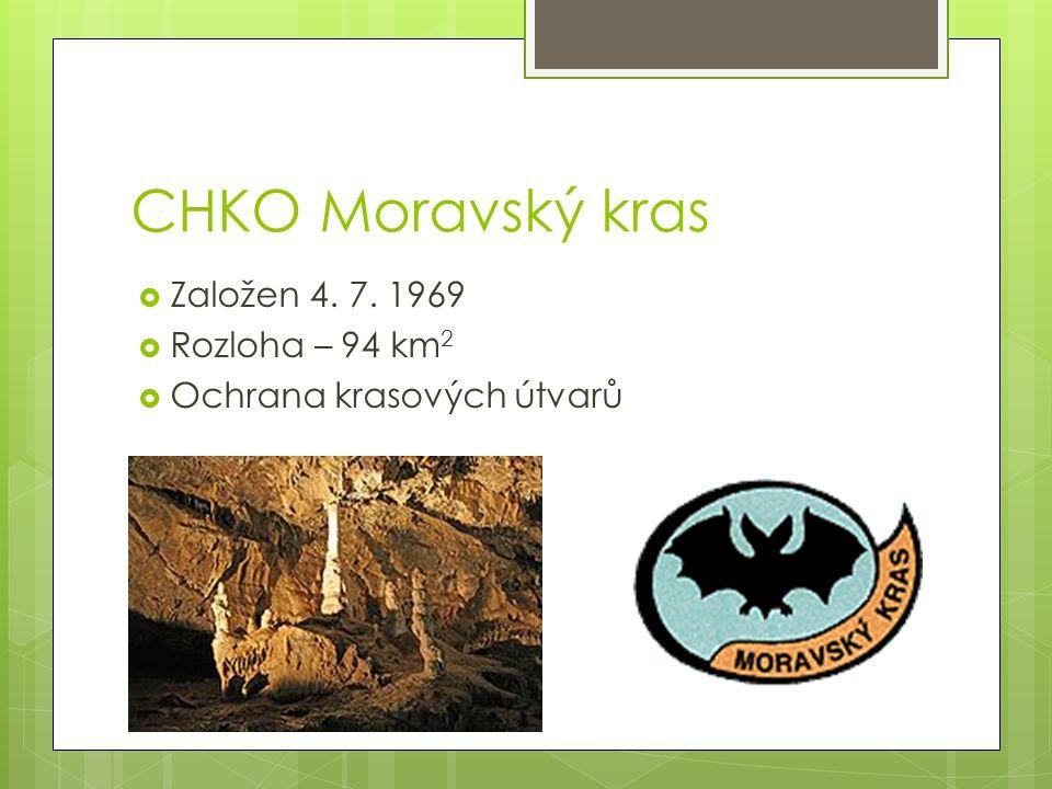 CHKO Moravský kras  Založen 4. 7. 1969  Rozloha – 94 km 2  Ochrana krasových útvarů