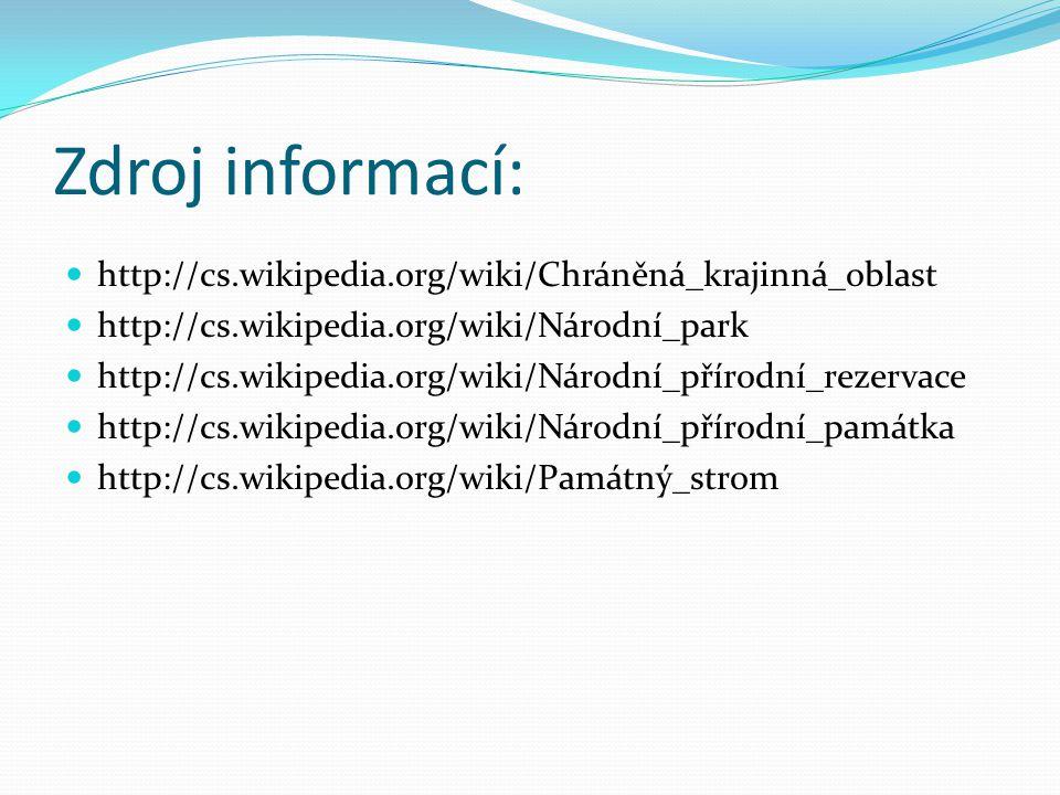 Zdroj informací: http://cs.wikipedia.org/wiki/Chráněná_krajinná_oblast http://cs.wikipedia.org/wiki/Národní_park http://cs.wikipedia.org/wiki/Národní_