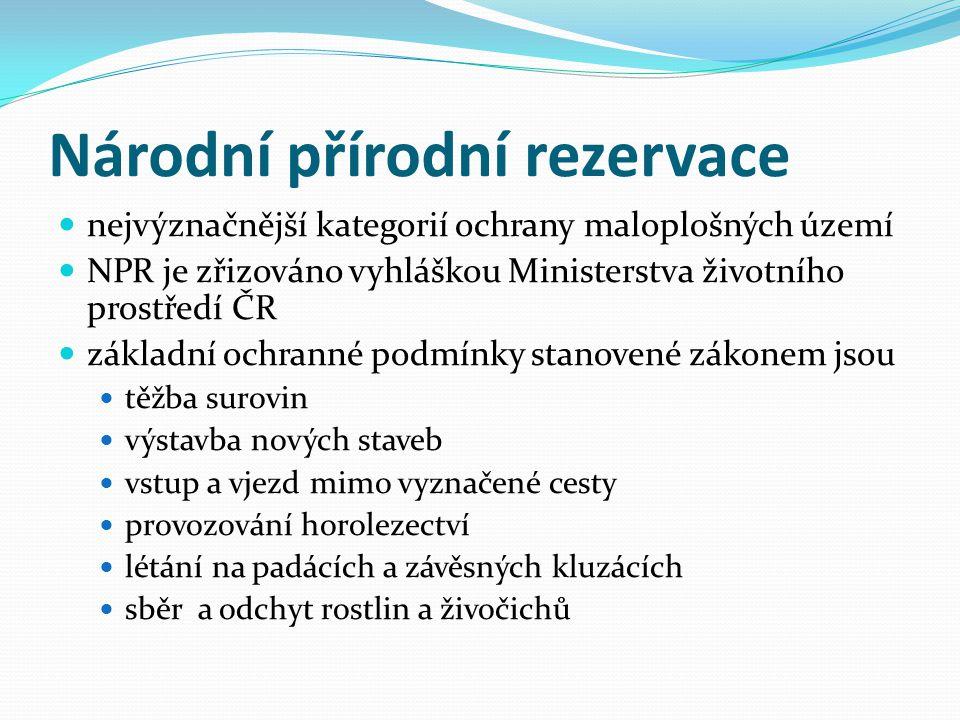 Národní přírodní rezervace nejvýznačnější kategorií ochrany maloplošných území NPR je zřizováno vyhláškou Ministerstva životního prostředí ČR základní