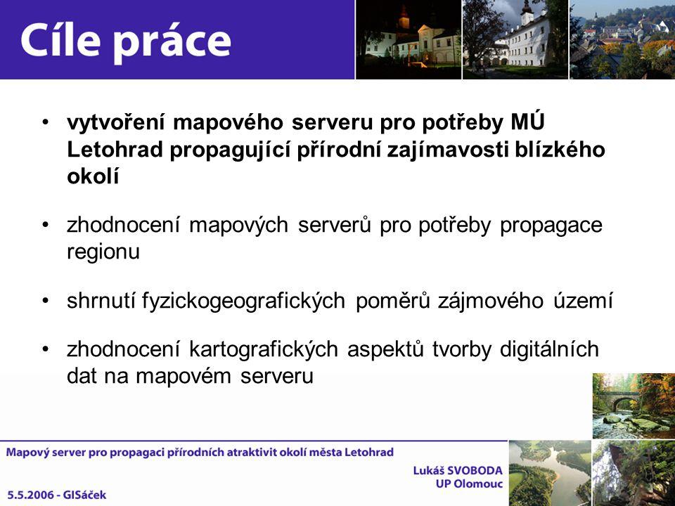 vytvoření mapového serveru pro potřeby MÚ Letohrad propagující přírodní zajímavosti blízkého okolí zhodnocení mapových serverů pro potřeby propagace r